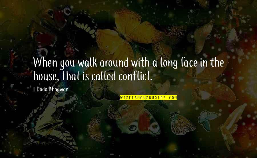 The Long Walk Quotes By Dada Bhagwan: When you walk around with a long face