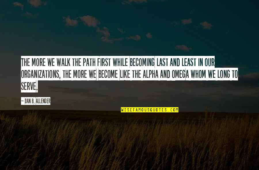 The Long Walk Quotes By Dan B. Allender: The more we walk the path first while