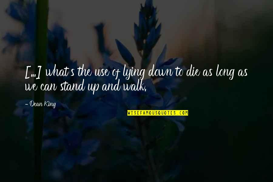 The Long Walk Quotes By Dean King: [...] what's the use of lying down to