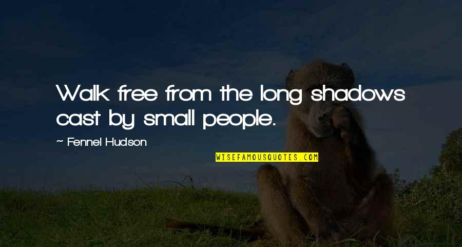 The Long Walk Quotes By Fennel Hudson: Walk free from the long shadows cast by