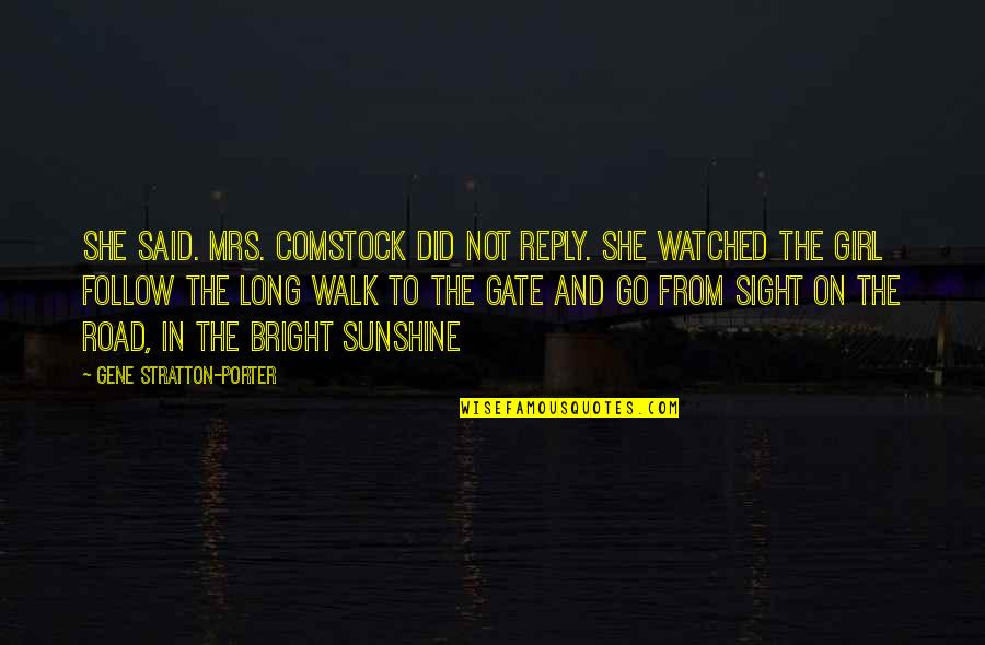 The Long Walk Quotes By Gene Stratton-Porter: She said. Mrs. Comstock did not reply. She