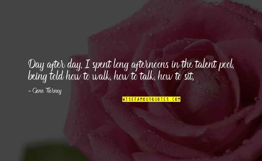 The Long Walk Quotes By Gene Tierney: Day after day, I spent long afternoons in