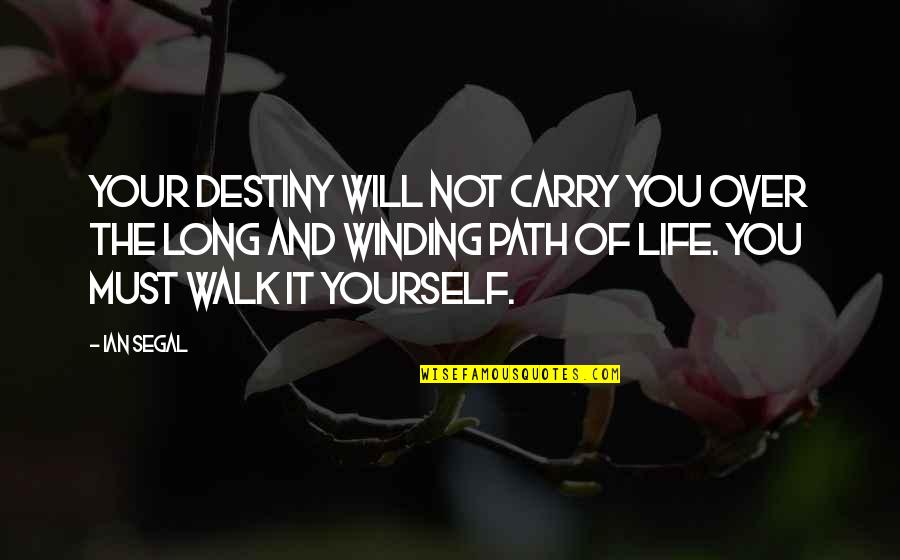 The Long Walk Quotes By Ian Segal: Your destiny will not carry you over the