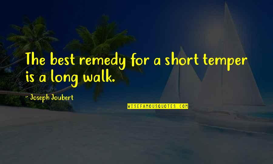 The Long Walk Quotes By Joseph Joubert: The best remedy for a short temper is