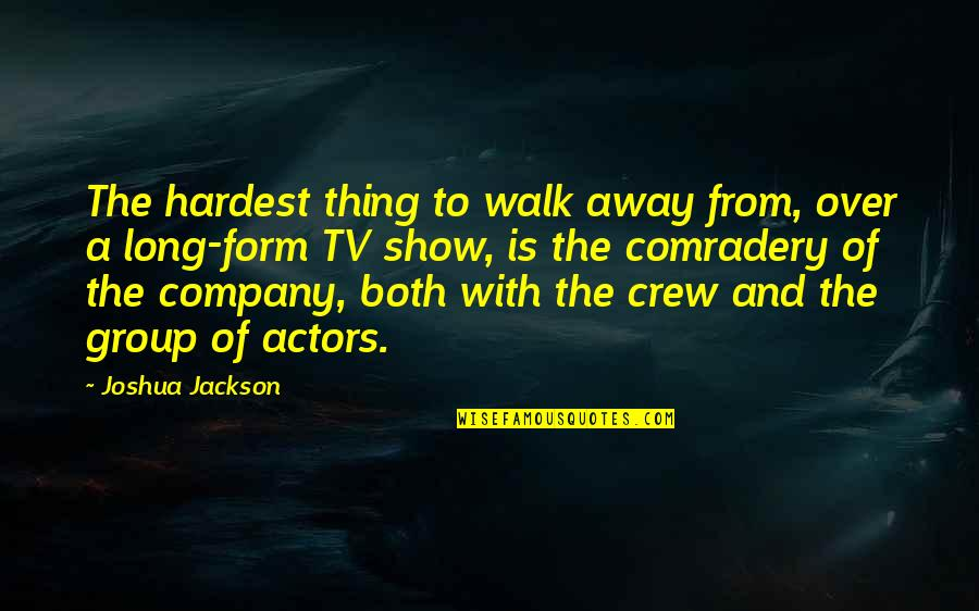The Long Walk Quotes By Joshua Jackson: The hardest thing to walk away from, over