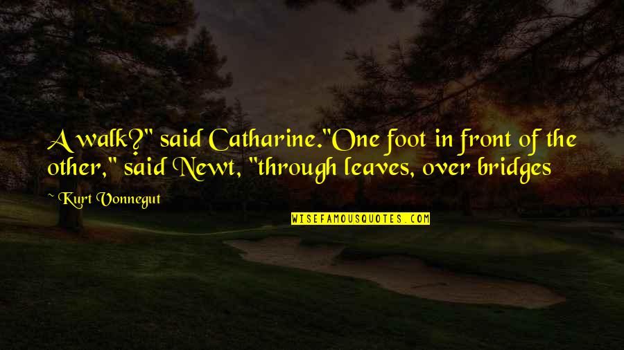 """The Long Walk Quotes By Kurt Vonnegut: A walk?"""" said Catharine.""""One foot in front of"""