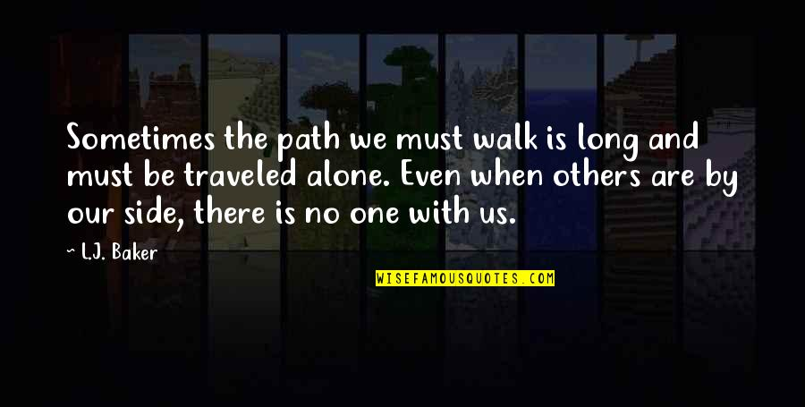 The Long Walk Quotes By L.J. Baker: Sometimes the path we must walk is long