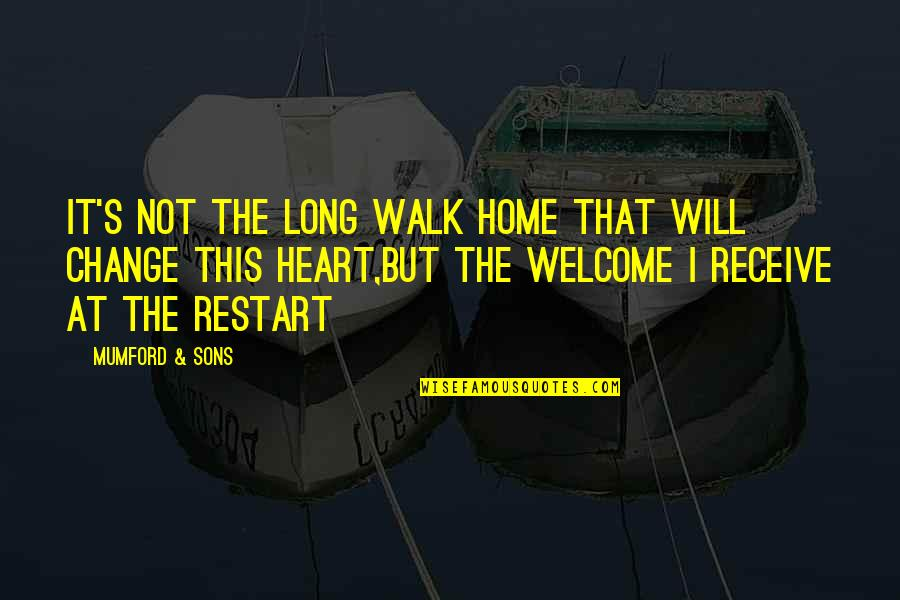 The Long Walk Quotes By Mumford & Sons: It's not the long walk home that will