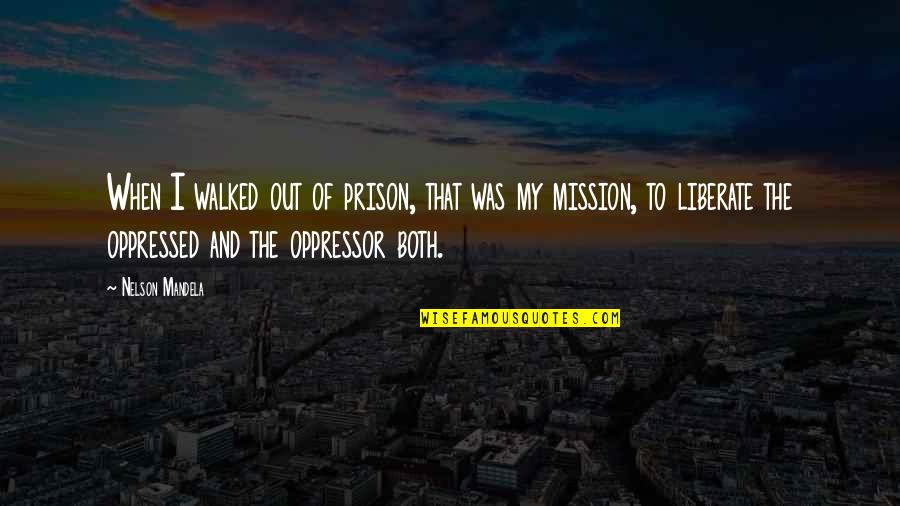 The Long Walk Quotes By Nelson Mandela: When I walked out of prison, that was