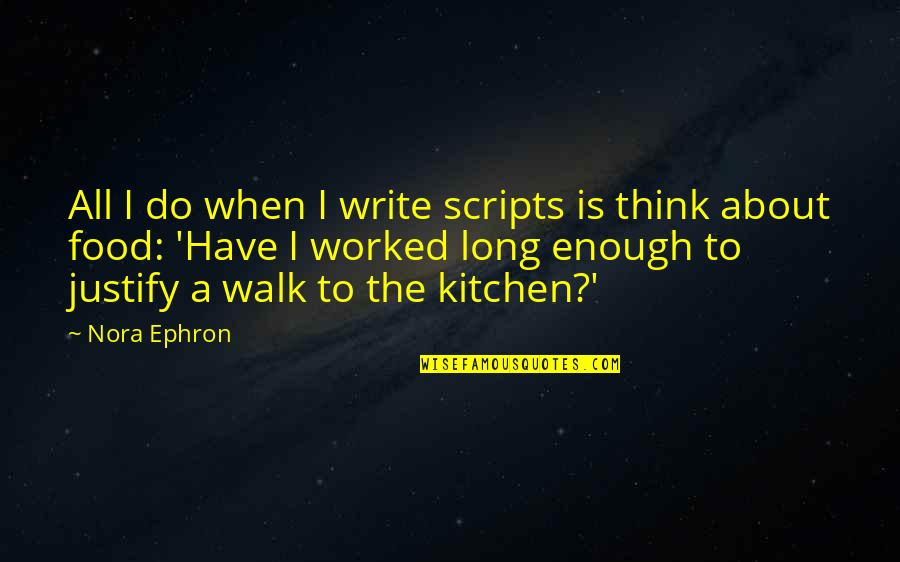 The Long Walk Quotes By Nora Ephron: All I do when I write scripts is