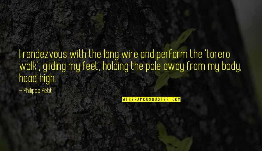The Long Walk Quotes By Philippe Petit: I rendezvous with the long wire and perform