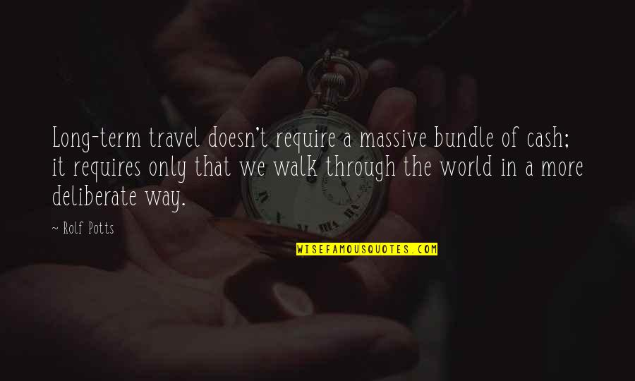 The Long Walk Quotes By Rolf Potts: Long-term travel doesn't require a massive bundle of