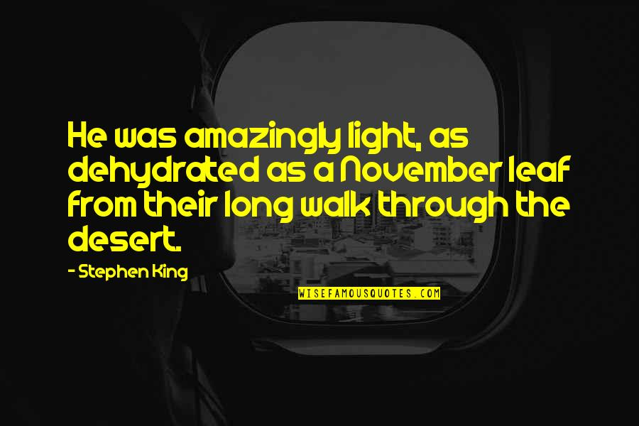 The Long Walk Quotes By Stephen King: He was amazingly light, as dehydrated as a