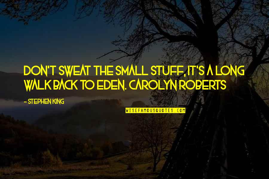 The Long Walk Quotes By Stephen King: Don't sweat the small stuff, it's a long