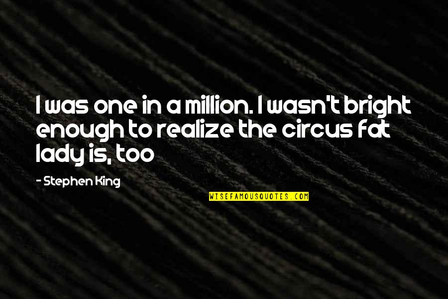 The Long Walk Quotes By Stephen King: I was one in a million. I wasn't