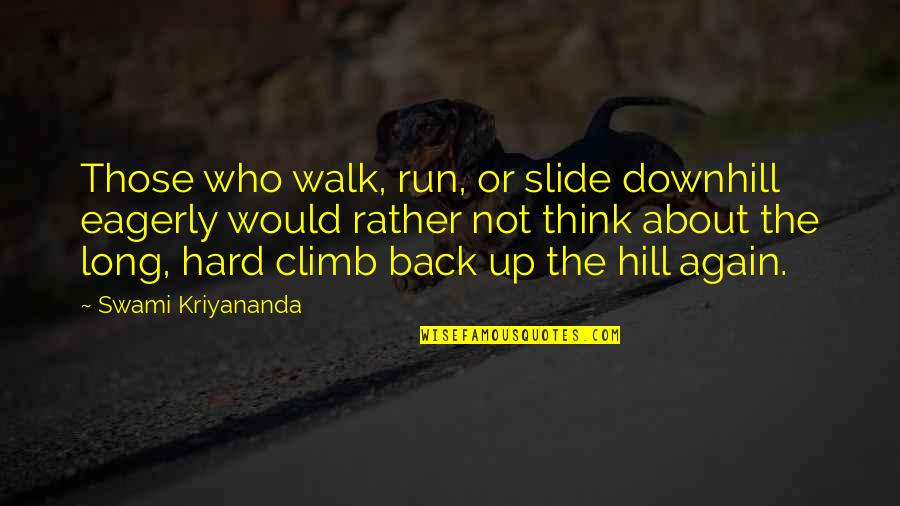The Long Walk Quotes By Swami Kriyananda: Those who walk, run, or slide downhill eagerly