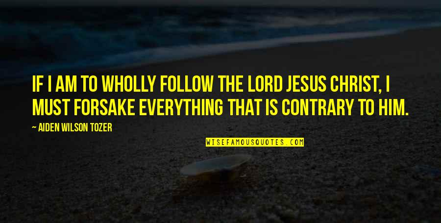 The Lord Is My Everything Quotes By Aiden Wilson Tozer: If I am to wholly follow the Lord