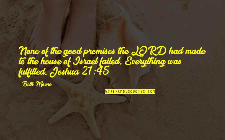 The Lord Is My Everything Quotes By Beth Moore: None of the good promises the LORD had
