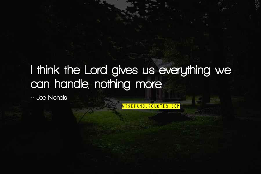 The Lord Is My Everything Quotes By Joe Nichols: I think the Lord gives us everything we