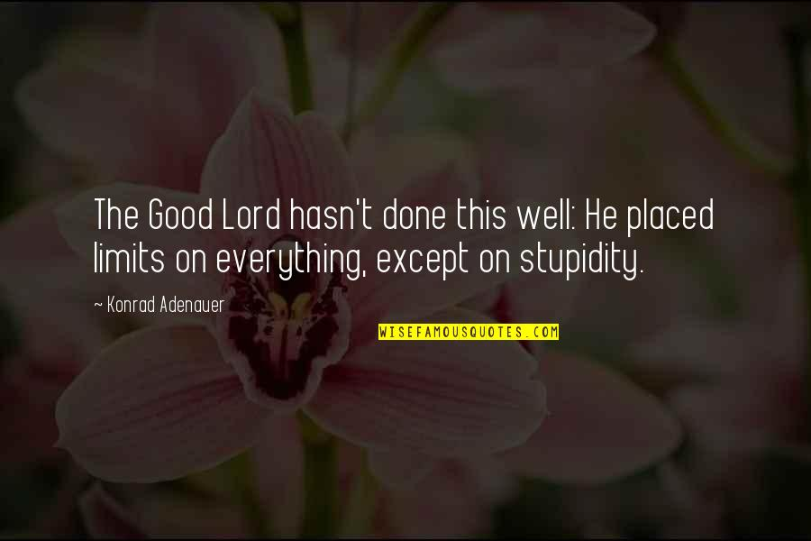 The Lord Is My Everything Quotes By Konrad Adenauer: The Good Lord hasn't done this well: He