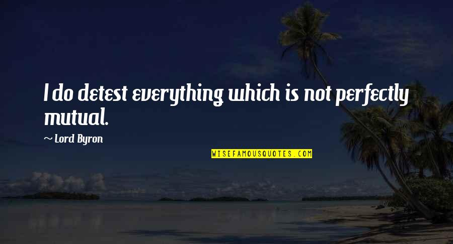 The Lord Is My Everything Quotes By Lord Byron: I do detest everything which is not perfectly