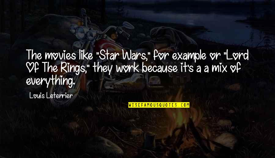 "The Lord Is My Everything Quotes By Louis Leterrier: The movies like ""Star Wars,"" for example or"