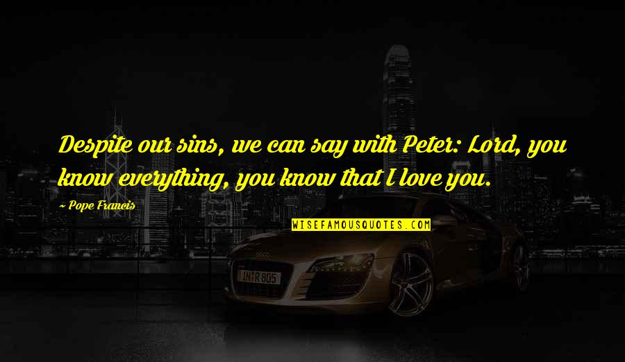 The Lord Is My Everything Quotes By Pope Francis: Despite our sins, we can say with Peter: