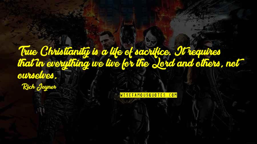 The Lord Is My Everything Quotes By Rick Joyner: True Christianity is a life of sacrifice. It