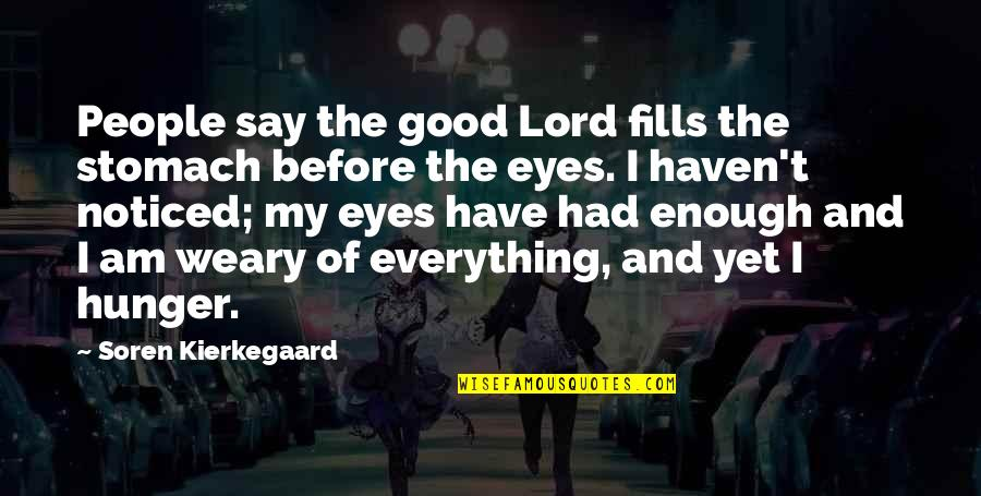 The Lord Is My Everything Quotes By Soren Kierkegaard: People say the good Lord fills the stomach