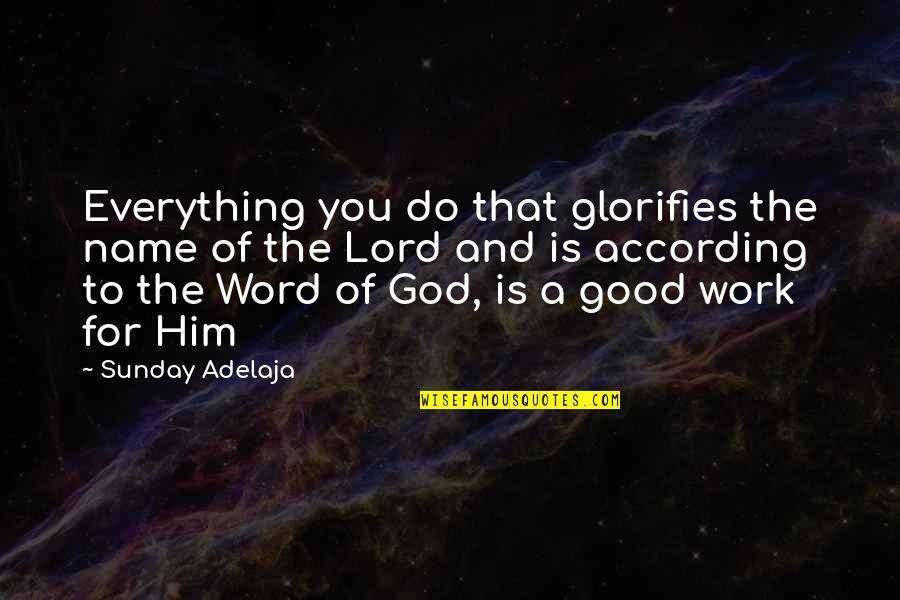 The Lord Is My Everything Quotes By Sunday Adelaja: Everything you do that glorifies the name of
