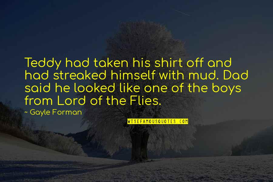 The Lord Of Flies Quotes By Gayle Forman: Teddy had taken his shirt off and had