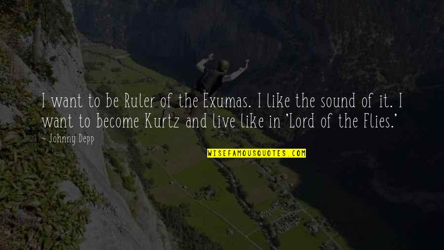 The Lord Of Flies Quotes By Johnny Depp: I want to be Ruler of the Exumas.