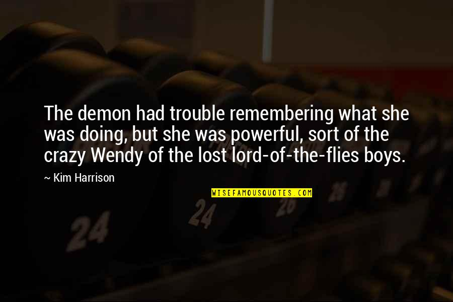 The Lord Of Flies Quotes By Kim Harrison: The demon had trouble remembering what she was