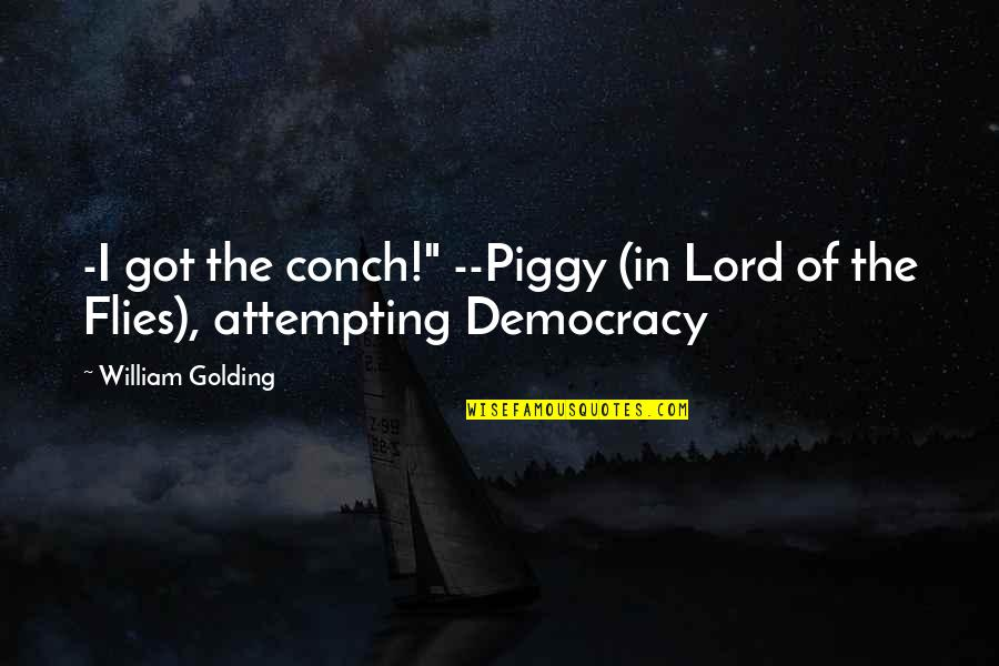 "The Lord Of Flies Quotes By William Golding: -I got the conch!"" --Piggy (in Lord of"