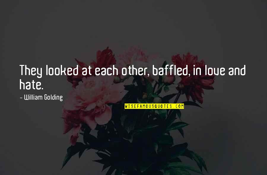 The Lord Of Flies Quotes By William Golding: They looked at each other, baffled, in love