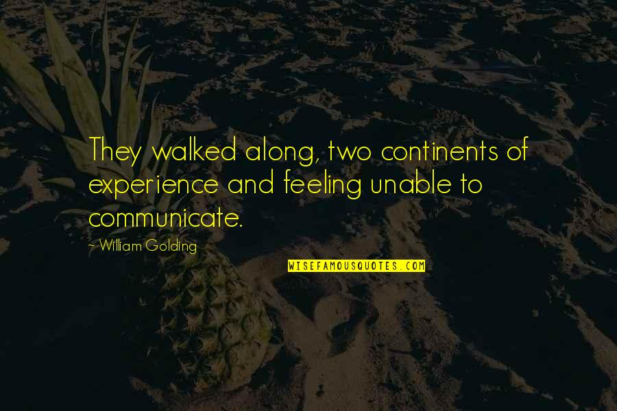 The Lord Of Flies Quotes By William Golding: They walked along, two continents of experience and