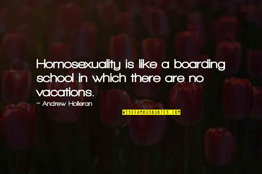 The Lost Sisterhood Anne Fortier Quotes By Andrew Holleran: Homosexuality is like a boarding school in which