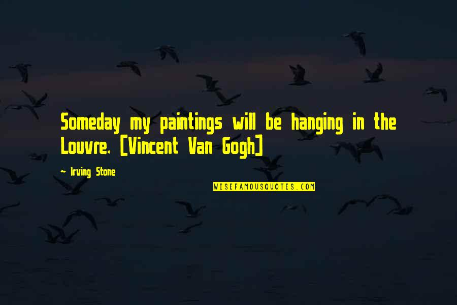 The Louvre Quotes By Irving Stone: Someday my paintings will be hanging in the