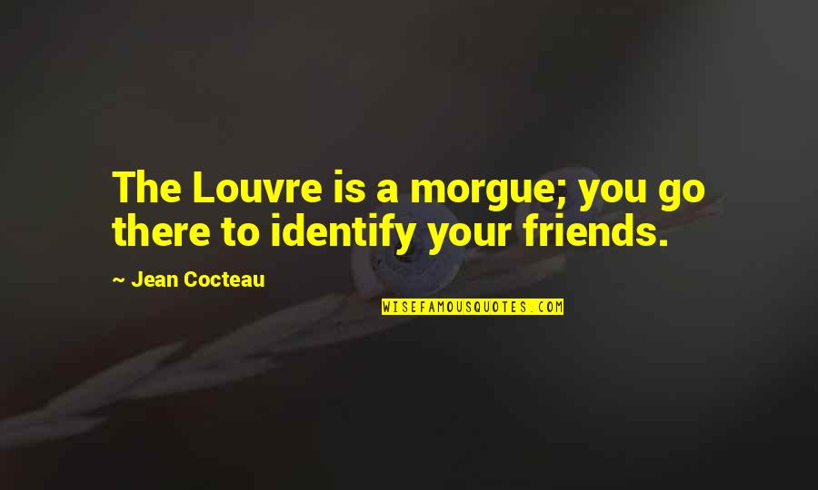 The Louvre Quotes By Jean Cocteau: The Louvre is a morgue; you go there