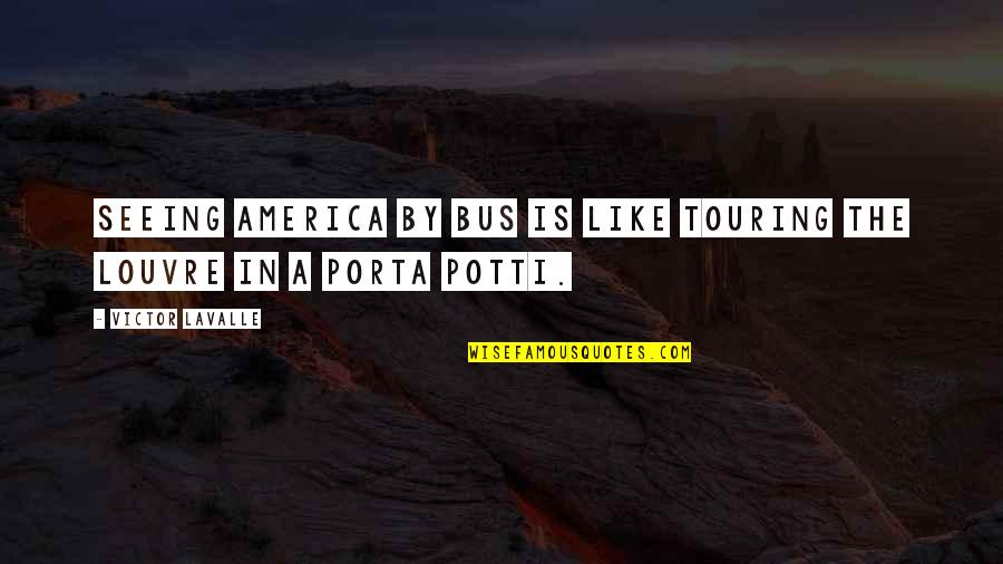 The Louvre Quotes By Victor LaValle: Seeing America by bus is like touring the