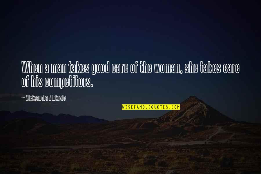 The Love Of A Good Man Quotes By Aleksandra Ninkovic: When a man takes good care of the