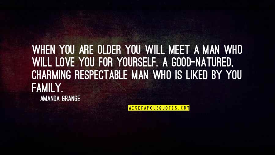 The Love Of A Good Man Quotes By Amanda Grange: When you are older you will meet a