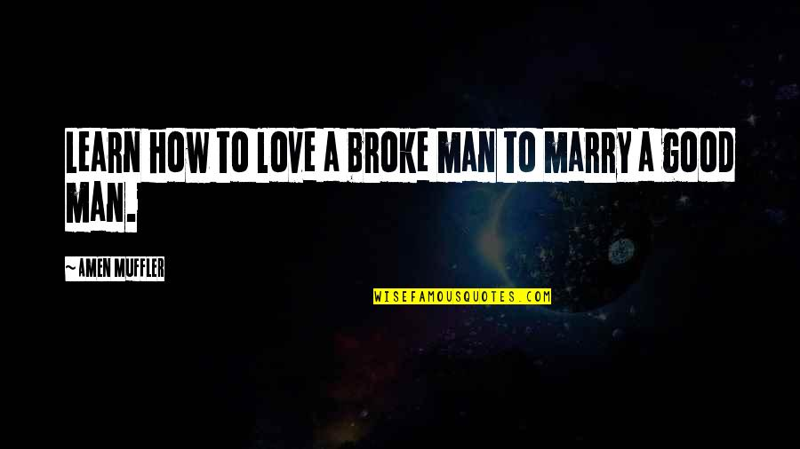 The Love Of A Good Man Quotes By Amen Muffler: Learn how to love a broke man to