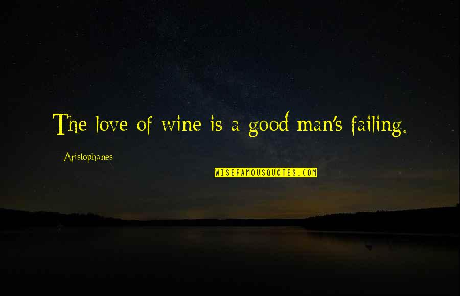 The Love Of A Good Man Quotes By Aristophanes: The love of wine is a good man's