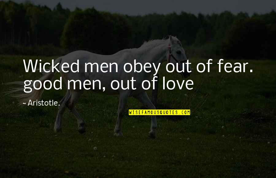 The Love Of A Good Man Quotes By Aristotle.: Wicked men obey out of fear. good men,