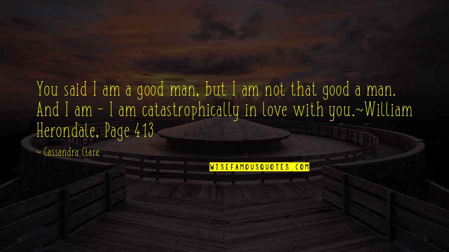 The Love Of A Good Man Quotes By Cassandra Clare: You said I am a good man, but