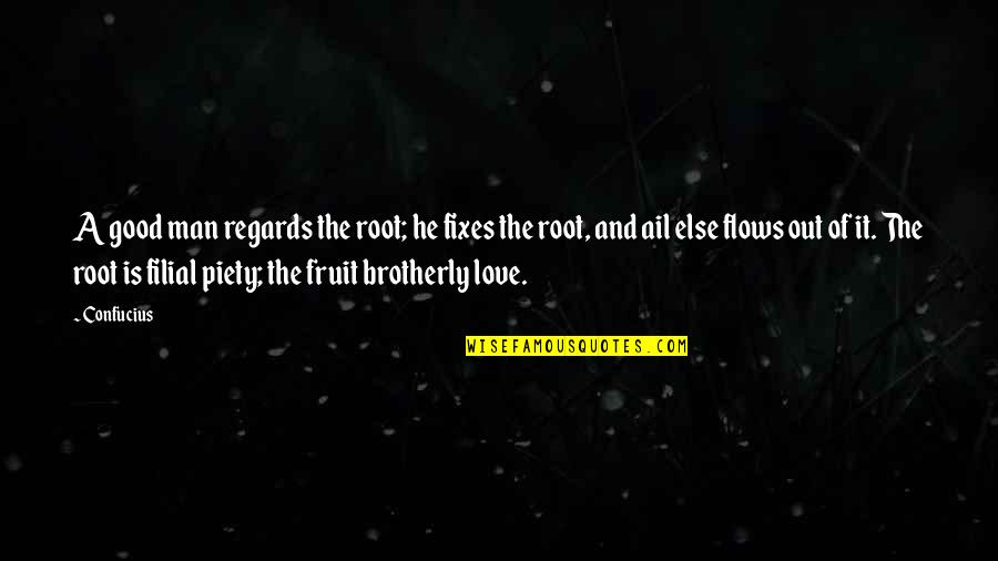 The Love Of A Good Man Quotes By Confucius: A good man regards the root; he fixes