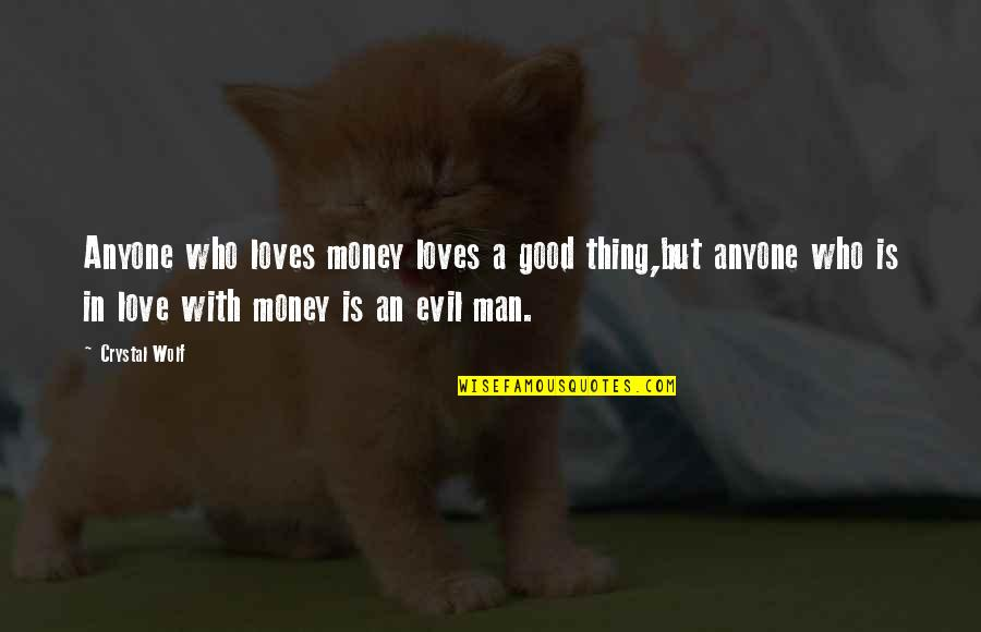 The Love Of A Good Man Quotes By Crystal Wolf: Anyone who loves money loves a good thing,but