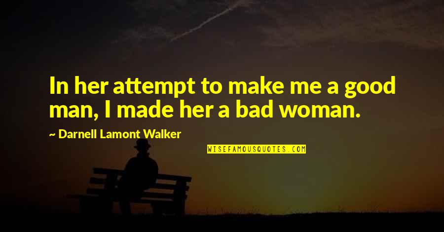 The Love Of A Good Man Quotes By Darnell Lamont Walker: In her attempt to make me a good