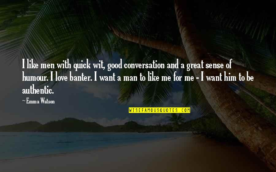 The Love Of A Good Man Quotes By Emma Watson: I like men with quick wit, good conversation